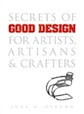 Secrets of Good Design for Artists, Artisans and Crafters